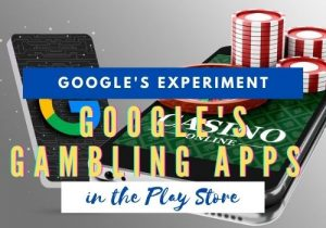 Google's Gambling Apps in the Play Store an Experiment